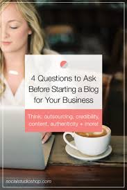 questions to ask before starting a blog for your business as a business owner you re constantly looking for new and unique ways to
