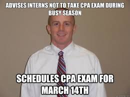 advises interns not to take cpa exam during busy season schedules ... via Relatably.com