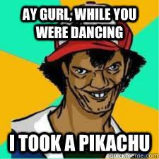 ay gurl, you just made my weedle use string shot - DAT ASH - quickmeme via Relatably.com