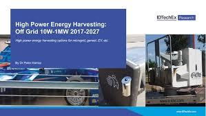 <b>High Power</b> Energy Harvesting: Off-Grid <b>10W</b>-1MW 2017-2027 ...