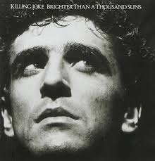 "Thirty Years Ago: <b>Killing Joke's</b> ""<b>Brighter</b> Than a Thousand Suns ..."