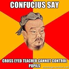 confucius say cross eyed teacher cannot control pupils - Wise ... via Relatably.com