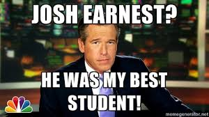 Josh Earnest? He was my best student! - Brian WIlliams NBC News ... via Relatably.com