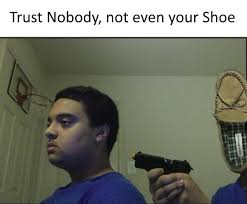 You can't just trust any shoe | Trust Nobody, Not Even Yourself ... via Relatably.com