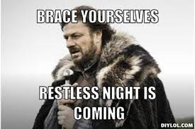 DIYLOL - BRACE yourselves RESTLESS NIGHT IS COMING via Relatably.com