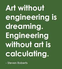 Art without engineering is dreaming. Engineering without art is ...