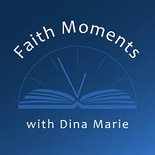 Faith Moments with Dina Marie