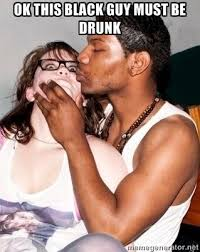 OK THIS BLACK GUY MUST BE DRUNK - Scared White Girl | Meme Generator via Relatably.com