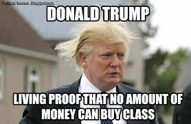 Political Memes: Donald Trump: Money Can't Buy Class via Relatably.com