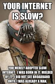Your internet is slow? You merely adopted slow internet. I was ... via Relatably.com