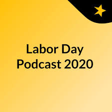 Labor Day Podcast 2020