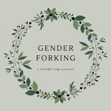 Gender Forking: a Twilight Saga Podcast