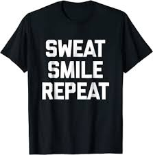 Funny Gym Shirt: Sweat Smile Repeat T-Shirt funny ... - Amazon.com