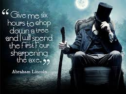 abraham lincoln quotes   Give me six hours to chop down a tree an via Relatably.com