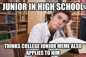 High school Junior memes | quickmeme via Relatably.com