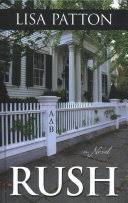 <b>Rush: A</b> Novel - Lisa Patton - Google Books
