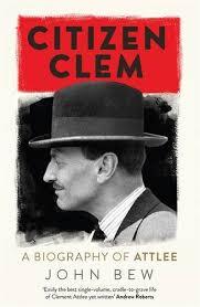 Citizen Clem: A Biography of Attlee: Amazon.co.uk: John Bew ...