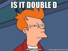 Is it Double D Or is it super D??? - Futurama Fry | Meme Generator via Relatably.com
