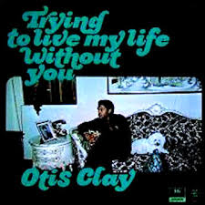 Image result for Otis Clay - Trying To Live My Life Without You
