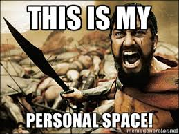 THIS IS MY PERSONAL SPACE! - This Is Sparta Meme | Meme Generator via Relatably.com