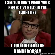 I see you don't wear your reflective belt on the flightline I too ... via Relatably.com