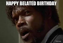 happy-belated-birthday-thumb.jpg via Relatably.com