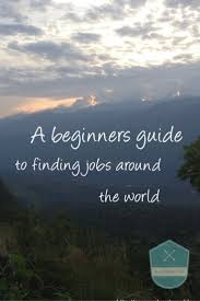 ideas about summer jobs travel jobs ways to a beginners guide to finding jobs around the world