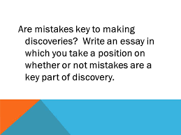 argumentative essays topic discoveries two sides for the  are mistakes key to making discoveries write an essay in which you take a position