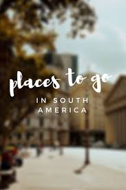 best ideas about backpacking south america south photo essay a journey across south america