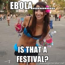 EBOLA............. Is that a Festival? - Pretty Rave Girl | Meme ... via Relatably.com