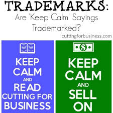 Are '<b>Keep Calm</b>' Sayings Trademarked? - Cutting for Business