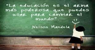 Resultado de imagen de la educación es el arma más poderosa que puedes usar para cambiar el mundo