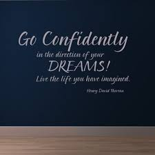 Go Confidently In The Direction Of Your Dreams!... Quote Wall ...