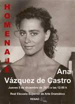 HOMENAJE A ANA VÁZQUEZ DE CASTRO Jueves 5 de diciembre de 2013 a las 12:00. Sala Valle Inclán RESAD. - homenaje-ana-vazquez