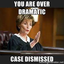 YOU ARE OVER DRAMATIC CASE DISMISSED - Case Closed Judge Judy ... via Relatably.com