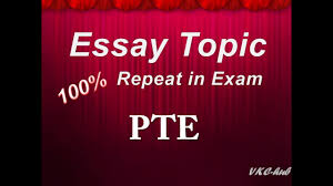 essay topic repeated in pte exam essay topic repeated in pte exam