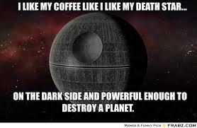 I like my coffee like I like my death star...... - Meme Generator ... via Relatably.com