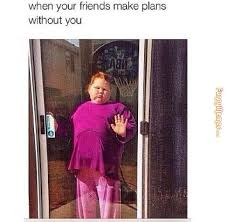 FunnyMemes.com • Funny memes - When your friends make plans via Relatably.com