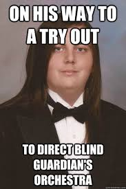 On his way to a try out To direct Blind Guardian's orchestra ... via Relatably.com