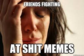 Funny Memes About Friends Fighting - funny memes about friends ... via Relatably.com