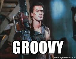 Groovy - Evil Dead 2 Ash | Meme Generator via Relatably.com