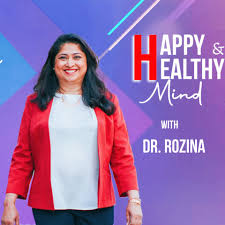 Happy and Healthy Mind with Dr. Rozina
