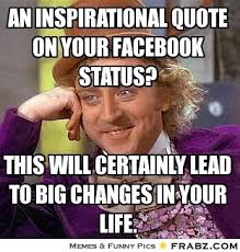 An inspirational quote on your Facebook status?... - Willy Wonka ... via Relatably.com
