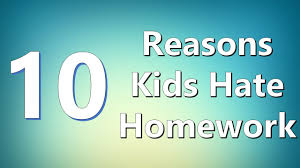 Top    Reasons Kids Hate Homework   YouTube YouTube Top    Reasons Kids Hate Homework