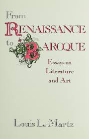 from renaissance to baroque essays on literature and art louis l from renaissance to baroque essays on literature and art louis l martz 9780826207968 com books