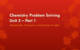 chemistry problem solving unit part wavelength chemistry problem solving unit 5 part 1 wavelength frequency energy