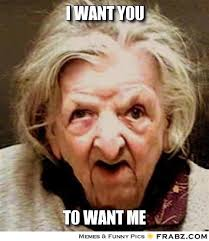 I want you... - Granny Meme Generator Captionator via Relatably.com