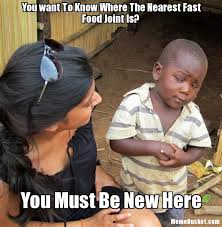 You want To Know Where The Nearest Fast Food Joint Is? - Create ... via Relatably.com