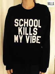 <b>School kills my vibe</b> sweatshirt black crewneck for womens   Etsy