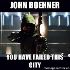 john boehner you have failed this city. green arrow meme ... via Relatably.com